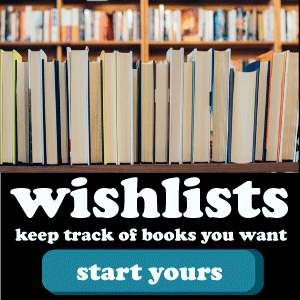 Wishlists: keep track of books you want! Start yours here.